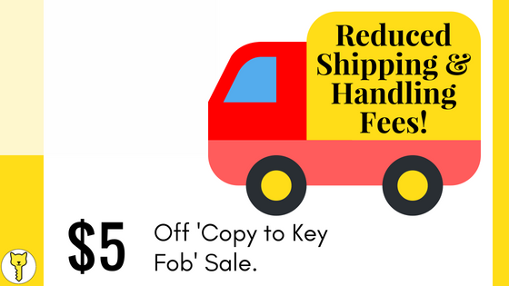 Shipping & Handling Fees Reduced! $5 Off 'Copy to Key Fob' Sale!
