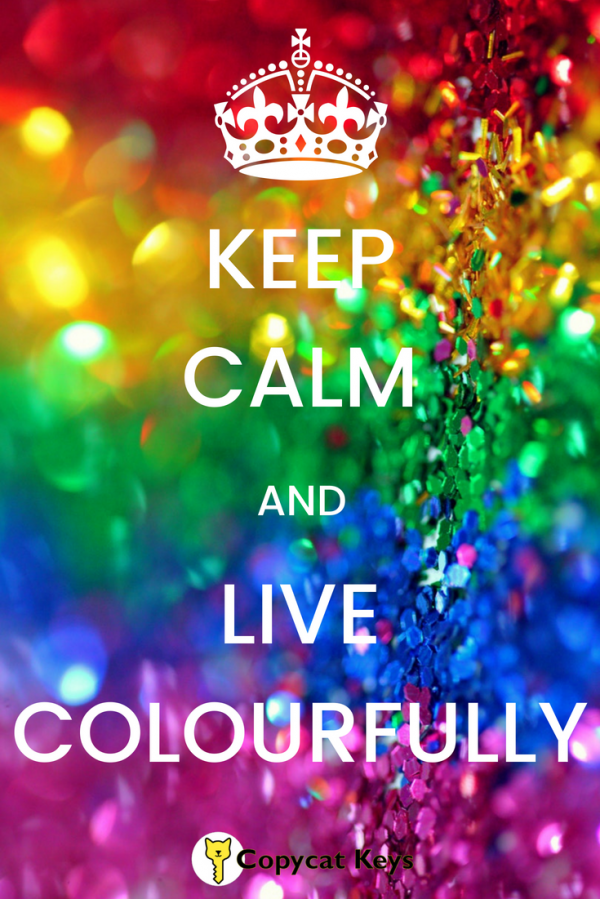 Keep Calm and Live Colourfully